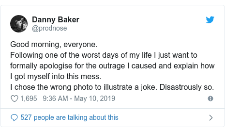Twitter post by @prodnose: Good morning, everyone.Following one of the worst days of my life I just want to formally apologise for the outrage I caused and explain how I got myself into this mess.I chose the wrong photo to illustrate a joke. Disastrously so.