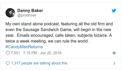Twitter post by @prodnose: My own stand alone podcast, featuring all the old firm and even the Sausage Sandwich Game, will begin in the new year.  Emails encouraged, calls taken, subjects bizarre. A twice a week meeting, we can rule the world. #CandyManReturns