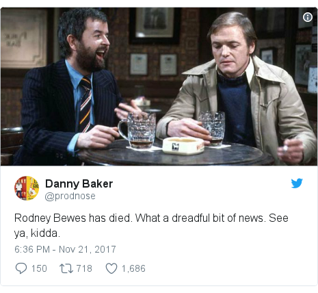 Twitter post by @prodnose: Rodney Bewes has died. What a dreadful bit of news. See ya, kidda.