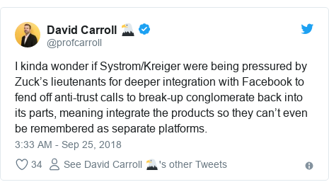 Twitter post by @profcarroll: I kinda wonder if Systrom/Kreiger were being pressured by Zuck's lieutenants for deeper integration with Facebook to fend off anti-trust calls to break-up conglomerate back into its parts, meaning integrate the products so they can't even be remembered as separate platforms.