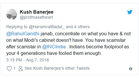 Twitter post by @profmaxatheart: @RahulGandhi janab, concentrate on what you have & not on what Modi's cabinet doesn't have. You have scamstar after scamstar in @INCIndia . Indians become foolproof as your 4 generations have fooled them enough.