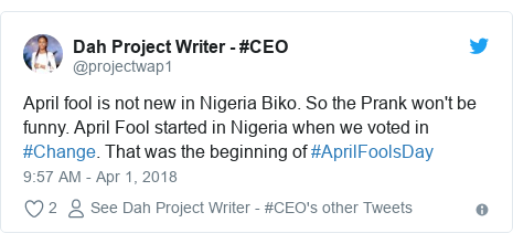 Twitter post by @projectwap1: April fool is not new in Nigeria Biko. So the Prank won't be funny. April Fool started in Nigeria when we voted in #Change. That was the beginning of #AprilFoolsDay