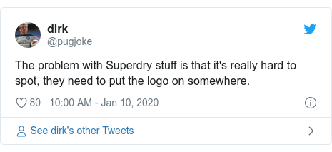 Twitter post by @pugjoke: The problem with Superdry stuff is that it's really hard to spot, they need to put the logo on somewhere.