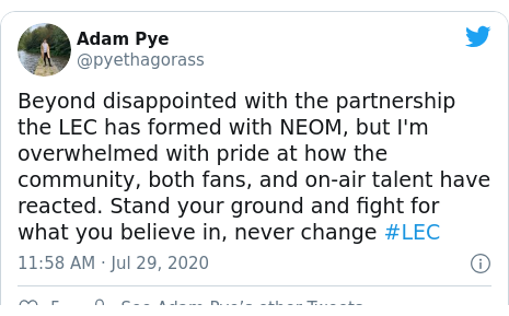 Twitter post by @pyethagorass: Beyond disappointed with the partnership the LEC has formed with NEOM, but I'm overwhelmed with pride at how the community, both fans, and on-air talent have reacted. Stand your ground and fight for what you believe in, never change #LEC