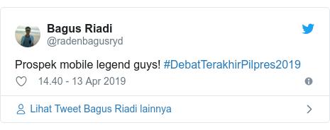 Twitter pesan oleh @radenbagusryd: Prospek mobile legend guys! #DebatTerakhirPilpres2019