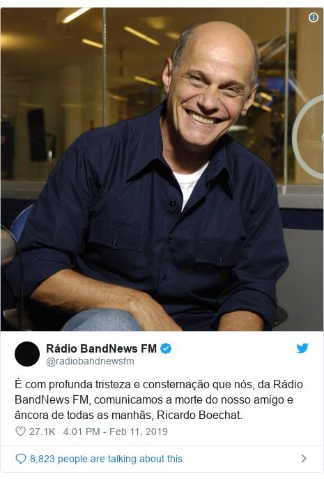 Twitter post by @radiobandnewsfm: É com profunda tristeza e consternação que nós, da Rádio BandNews FM, comunicamos a morte do nosso amigo e âncora de todas as manhãs, Ricardo Boechat.