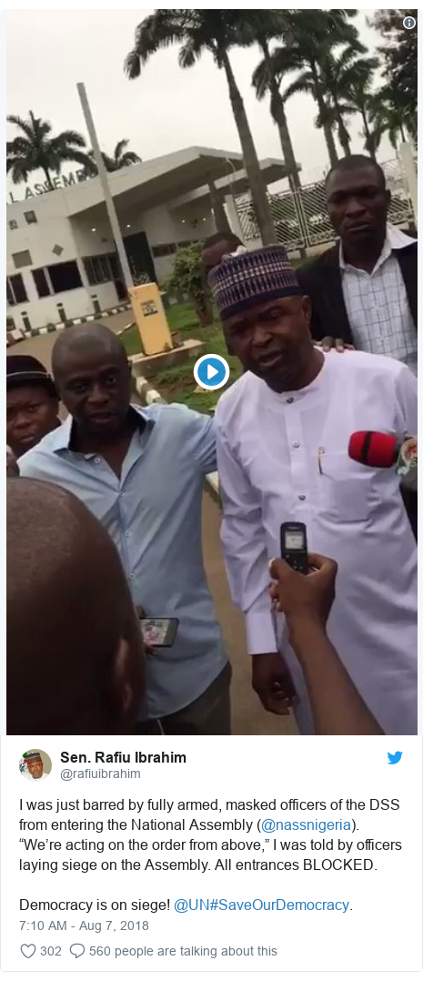 """Twitter wallafa daga @rafiuibrahim: I was just barred by fully armed, masked officers of the DSS from entering the National Assembly (@nassnigeria). """"We're acting on the order from above,"""" I was told by officers laying siege on the Assembly. All entrances BLOCKED.Democracy is on siege! @UN#SaveOurDemocracy."""