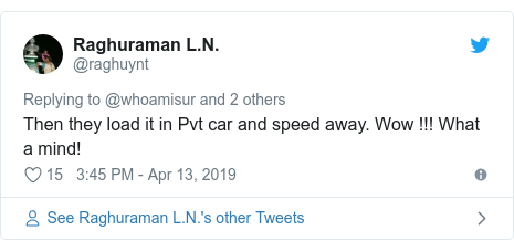 Twitter post by @raghuynt: Then they load it in Pvt car and speed away. Wow !!! What a mind!