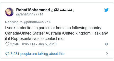 Twitter post by @rahaf84427714: I seek protection in particular from  the following country Canada/United States/ Australia /United kingdom, I ask any if it Representatives to contact me.