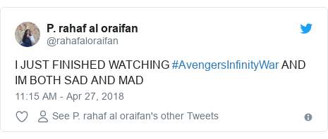 Twitter post by @rahafaloraifan: I JUST FINISHED WATCHING #AvengersInfinityWar AND IM BOTH SAD AND MAD