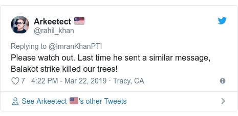 د @rahil_khan په مټ ټویټر  تبصره : Please watch out. Last time he sent a similar message, Balakot strike killed our trees!