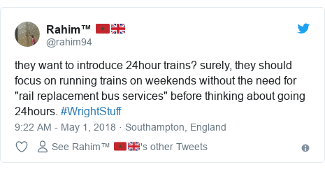 """Twitter post by @rahim94: they want to introduce 24hour trains? surely, they should focus on running trains on weekends without the need for """"rail replacement bus services"""" before thinking about going 24hours. #WrightStuff"""
