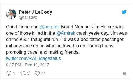 Twitter post by @railadvo: Good friend and @narprail Board Member Jim Hamre was one of those killed in the @Amtrak crash yesterday. Jim was on the #501 inaugural run. He was a dedicated passenger rail advocate doing what he loved to do. Riding trains, promoting travel  and making friends.