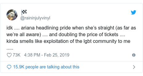 Twitter post by @raininjulyvinyl: idk .... ariana headlining pride when she's straight (as far as we're all aware) .... and doubling the price of tickets .... kinda smells like exploitation of the lgbt community to me .....