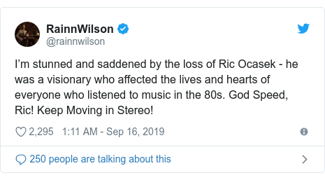 Twitter post by @rainnwilson: I'm stunned and saddened by the loss of Ric Ocasek - he was a visionary who affected the lives and hearts of everyone who listened to music in the 80s. God Speed, Ric! Keep Moving in Stereo!