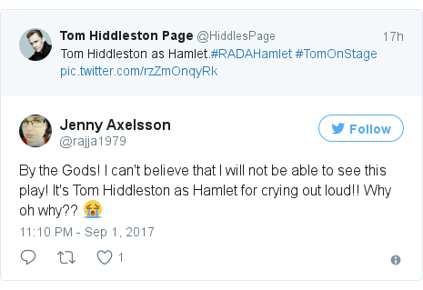 Twitter post by @rajja1979: By the Gods! I can't believe that I will not be able to see this play! It's Tom Hiddleston as Hamlet for crying out loud!! Why oh why?? 😭