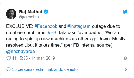 """Publicación de Twitter por @rajmathai: EXCLUSIVE  #Facebook and #Instagram outage due to database problems. #FB database 'overloaded'. 'We are racing to spin up new machines as others go down. Mostly resolved...but it takes time."""" (per FB internal source) @nbcbayarea"""