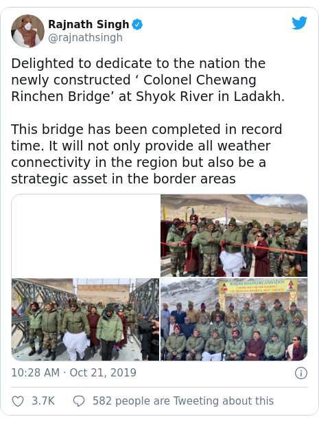 Twitter post by @rajnathsingh: Delighted to dedicate to the nation the newly constructed ' Colonel Chewang Rinchen Bridge' at Shyok River in Ladakh. This bridge has been completed in record time. It will not only provide all weather connectivity in the region but also be a strategic asset in the border areas