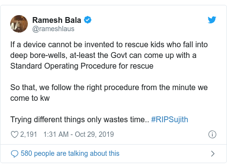 Twitter post by @rameshlaus: If a device cannot be invented to rescue kids who fall into deep bore-wells, at-least the Govt can come up with a Standard Operating Procedure for rescueSo that, we follow the right procedure from the minute we come to kwTrying different things only wastes time.. #RIPSujith