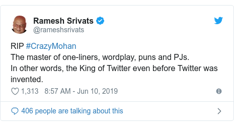 Twitter post by @rameshsrivats: RIP #CrazyMohanThe master of one-liners, wordplay, puns and PJs. In other words, the King of Twitter even before Twitter was invented.