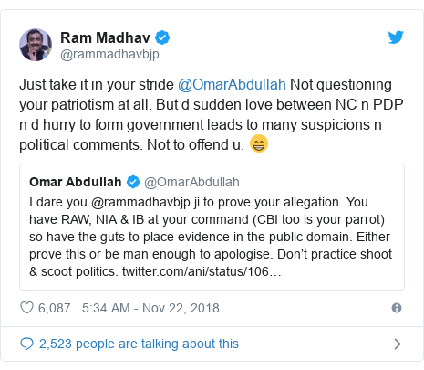 Twitter post by @rammadhavbjp: Just take it in your stride @OmarAbdullah Not questioning your patriotism at all. But d sudden love between NC n PDP n d hurry to form government leads to many suspicions n political comments. Not to offend u. 😁