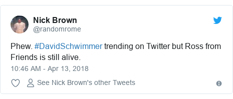 Twitter post by @randomrome: Phew. #DavidSchwimmer trending on Twitter but Ross from Friends is still alive.