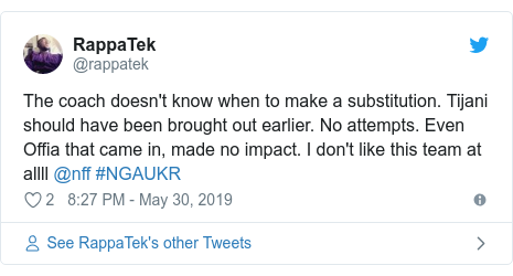 Twitter post by @rappatek: The coach doesn't know when to make a substitution. Tijani should have been brought out earlier. No attempts. Even Offia that came in, made no impact. I don't like this team at allll @nff #NGAUKR