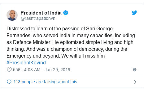 Twitter post by @rashtrapatibhvn: Distressed to learn of the passing of Shri George Fernandes, who served India in many capacities, including as Defence Minister. He epitomised simple living and high thinking. And was a champion of democracy, during the Emergency and beyond. We will all miss him #PresidentKovind