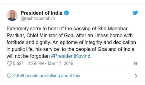 Twitter post by @rashtrapatibhvn: Extremely sorry to hear of the passing of Shri Manohar Parrikar, Chief Minister of Goa, after an illness borne with fortitude and dignity. An epitome of integrity and dedication in public life, his service  to the people of Goa and of India will not be forgotten #PresidentKovind