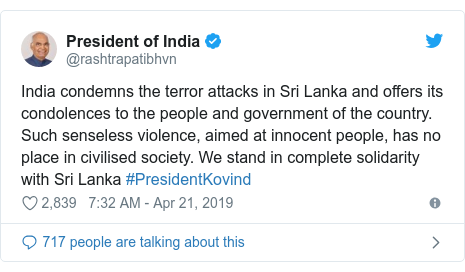 Twitter post by @rashtrapatibhvn: India condemns the terror attacks in Sri Lanka and offers its condolences to the people and government of the country. Such senseless violence, aimed at innocent people, has no place in civilised society. We stand in complete solidarity with Sri Lanka #PresidentKovind