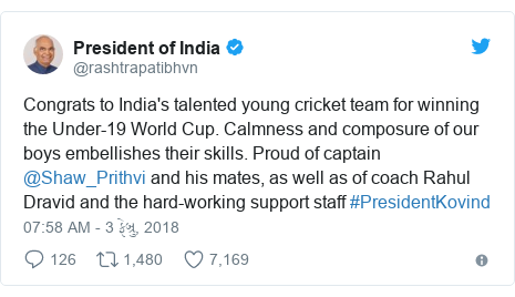 Twitter post by @rashtrapatibhvn: Congrats to India's talented young cricket team for winning the Under-19 World Cup. Calmness and composure of our boys embellishes their skills. Proud of captain @Shaw_Prithvi and his mates, as well as of coach Rahul Dravid and the hard-working support staff #PresidentKovind
