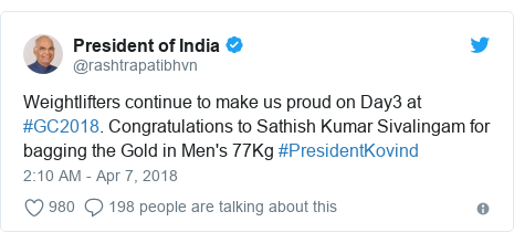 Twitter post by @rashtrapatibhvn: Weightlifters continue to make us proud on Day3 at #GC2018. Congratulations to Sathish Kumar Sivalingam for bagging the Gold in Men's 77Kg #PresidentKovind
