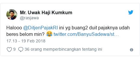 Twitter pesan oleh @rasjawa: Halooo @DitjenPajakRI ini yg buang2 duit pajaknya udah beres belom min? 😂