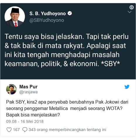 Twitter pesan oleh @rasjawa: Pak SBY, kira2 apa penyebab berubahnya Pak Jokowi dari seorang penggemar Metallica  menjadi seorang WOTA? Bapak bisa menjelaskan?