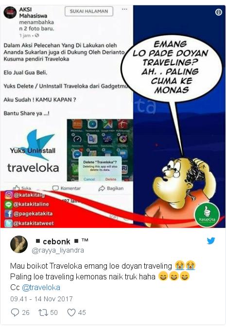 Twitter pesan oleh @rayya_liyandra: Mau boikot Traveloka emang loe doyan traveling 😭😭 Paling loe traveling kemonas naik truk haha 😄😄😄Cc @traveloka