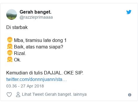 Twitter pesan oleh @razzieprimaaaa: Di starbak👦 Mba, tiramisu late dong 1👧 Baik, atas nama siapa?👦 Rizal.👧 Ok.Kemudian di tulis DAJJAL. OKE SIP.