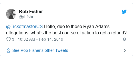 Twitter post by @rbfshr: @TicketmasterCS Hello, due to these Ryan Adams allegations, what's the best course of action to get a refund?