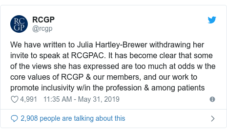 Twitter post by @rcgp: We have written to Julia Hartley-Brewer withdrawing her invite to speak at RCGPAC. It has become clear that some of the views she has expressed are too much at odds w the core values of RCGP & our members, and our work to promote inclusivity w/in the profession & among patients