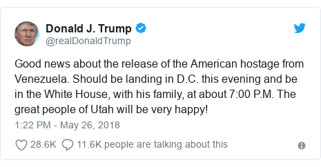 Twitter post by @realDonaldTrump: Good news about the release of the American hostage from Venezuela. Should be landing in D.C. this evening and be in the White House, with his family, at about 7 00 P.M. The great people of Utah will be very happy!