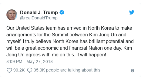 Twitter හි @realDonaldTrump කළ පළකිරීම: Our United States team has arrived in North Korea to make arrangements for the Summit between Kim Jong Un and myself. I truly believe North Korea has brilliant potential and will be a great economic and financial Nation one day. Kim Jong Un agrees with me on this. It will happen!