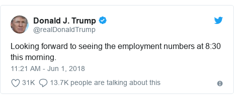 Twitter post by @realDonaldTrump: Looking forward to seeing the employment numbers at 8 30 this morning.