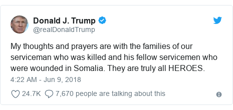 Twitter post by @realDonaldTrump: My thoughts and prayers are with the families of our serviceman who was killed and his fellow servicemen who were wounded in Somalia. They are truly all HEROES.