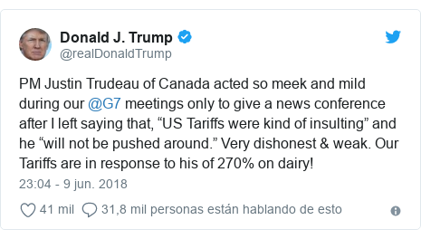 "Publicación de Twitter por @realDonaldTrump: PM Justin Trudeau of Canada acted so meek and mild during our @G7 meetings only to give a news conference after I left saying that, ""US Tariffs were kind of insulting"" and he ""will not be pushed around."" Very dishonest & weak. Our Tariffs are in response to his of 270% on dairy!"