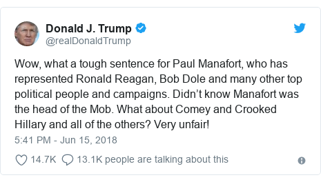 Twitter post by @realDonaldTrump: Wow, what a tough sentence for Paul Manafort, who has represented Ronald Reagan, Bob Dole and many other top political people and campaigns. Didn't know Manafort was the head of the Mob. What about Comey and Crooked Hillary and all of the others? Very unfair!