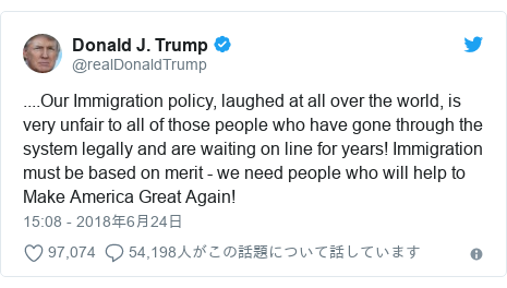 Twitter post by @realDonaldTrump: ....Our Immigration policy, laughed at all over the world, is very unfair to all of those people who have gone through the system legally and are waiting on line for years! Immigration must be based on merit - we need people who will help to Make America Great Again!