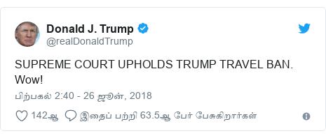 டுவிட்டர் இவரது பதிவு @realDonaldTrump: SUPREME COURT UPHOLDS TRUMP TRAVEL BAN. Wow!