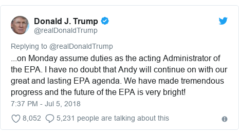 Twitter post by @realDonaldTrump: ...on Monday assume duties as the acting Administrator of the EPA. I have no doubt that Andy will continue on with our great and lasting EPA agenda. We have made tremendous progress and the future of the EPA is very bright!