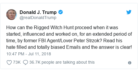 Twitter post by @realDonaldTrump: How can the Rigged Witch Hunt proceed when it was started, influenced and worked on, for an extended period of time, by former FBI Agent/Lover Peter Strzok? Read his hate filled and totally biased Emails and the answer is clear!