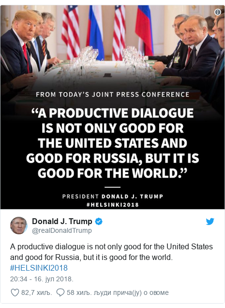Twitter post by @realDonaldTrump: A productive dialogue is not only good for the United States and good for Russia, but it is good for the world. #HELSINKI2018