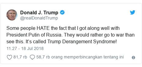 Twitter pesan oleh @realDonaldTrump: Some people HATE the fact that I got along well with President Putin of Russia. They would rather go to war than see this. It's called Trump Derangement Syndrome!